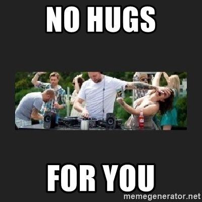 no hugs for you